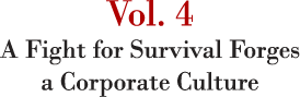 Vol. 4 A Fight for Survival Forges a Corporate Culture