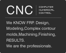 We KNOW FRP. Design, Modeling,Complex contour molds,Machining,Finishing, RESULTS.