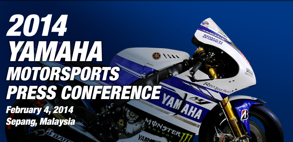 2014 YAMAHA MOTOR SPORTS PRESS CONFERENCE February 4,2014 Sepang, Mlaysia