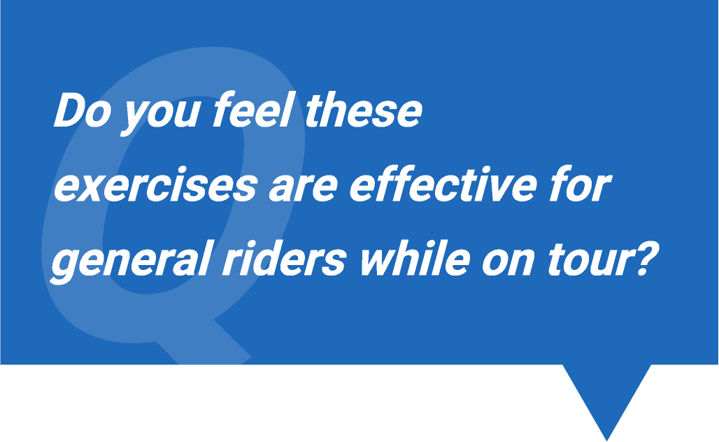 Q. Do you feel these exercises are effective for general riders while on tour?