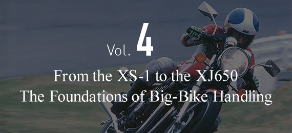 Vol. 4 From the XS-1 to the XJ650 The Foundations of Big-Bike Handling