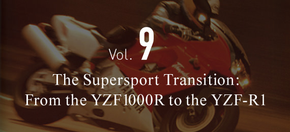 Vol.9 The Supersport Transition:From the YZF1000R to the YZF-R1