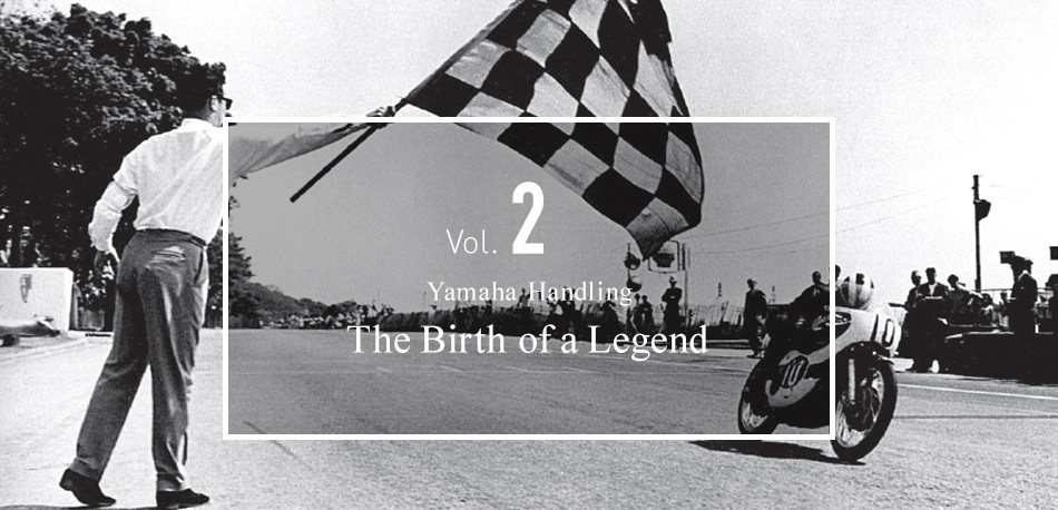 Vol.2 Yamaha Handling The birth of a Legend.