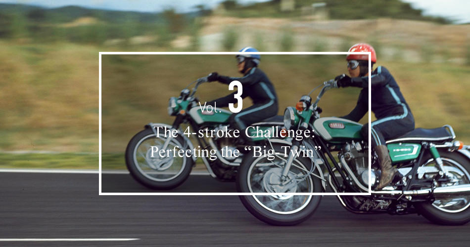 "Vol.3 The 4-stroke Challenge: Perfecting the ""Big-Twin"""