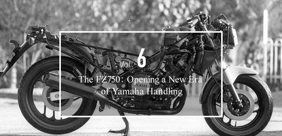 Vol. 6 The FZ750: Opening a New Era of Yamaha Handling