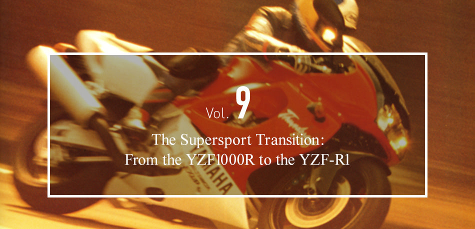 Vol.9 The Supersport Transition: From the YZF1000R to the YZF-R1